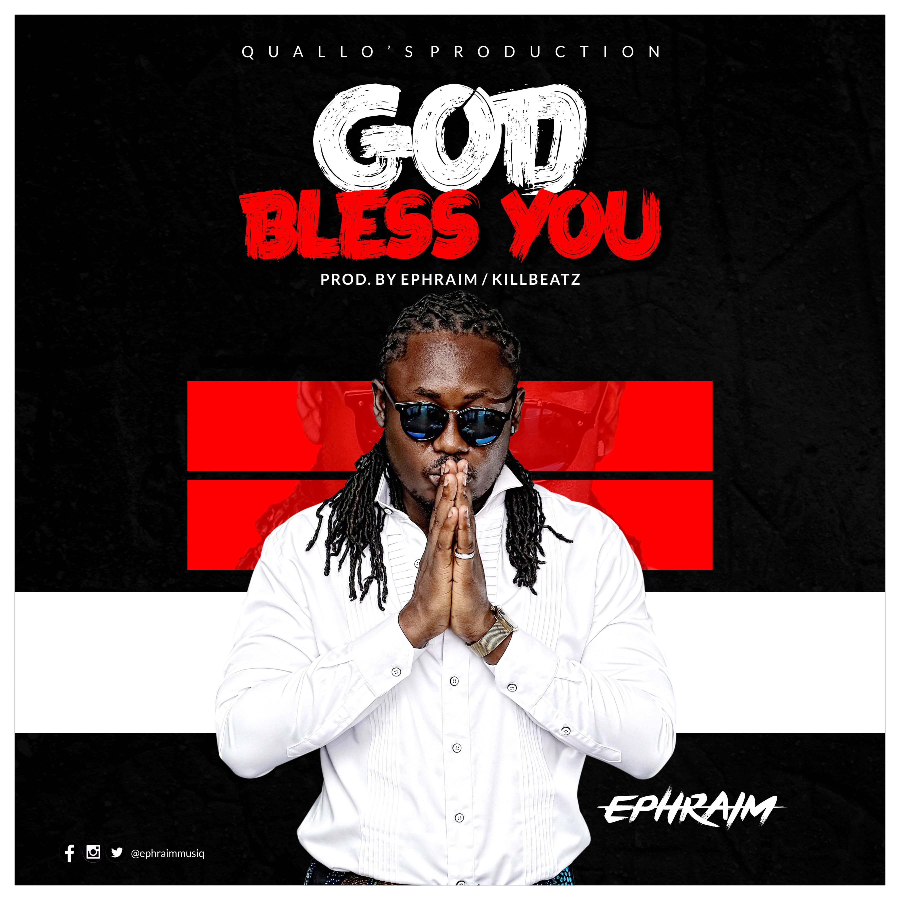 Ephraim – God Bless You (Prod by Ephraim & KillBeatz)
