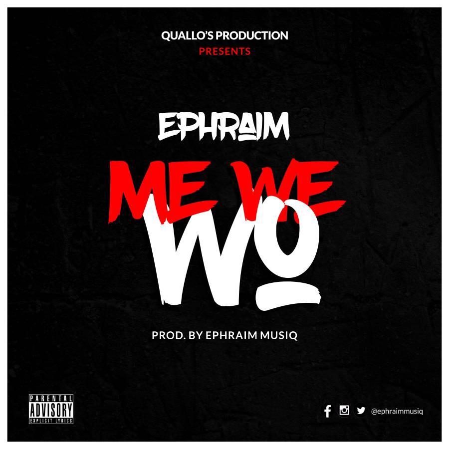 Ephraim – Me We Wo (Prod by Ephraim Musiq)