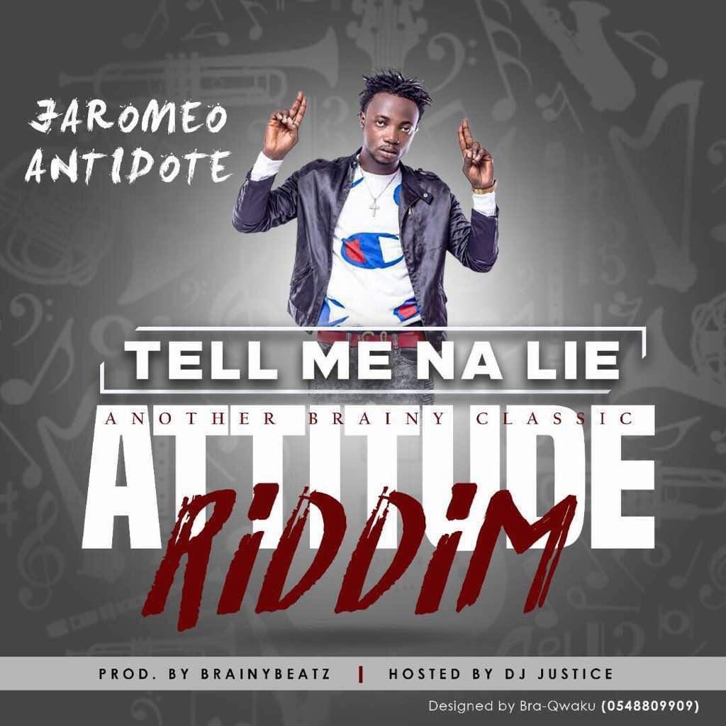 Jaromeo Antidote – Tell Me Na Lie (Attitude Riddim) (Prod by Brainy Beatz)