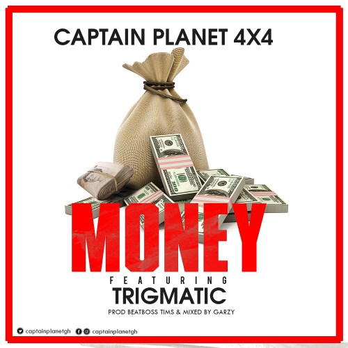 Captain Planet – Money ft Trigmatic (Prod. by Beatboss Tims)