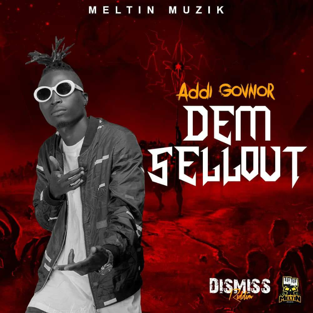 Addi Govnor – Dem Sellout (Dismiss Riddim) (Prod by Meltin Muzik)