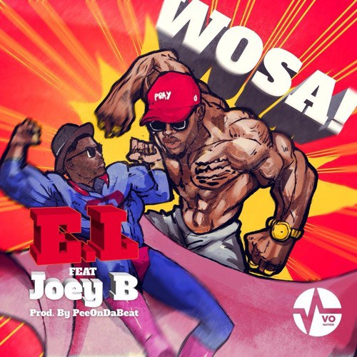 E.L – Wosa feat. Joey B (Prod. by Pee Gh)