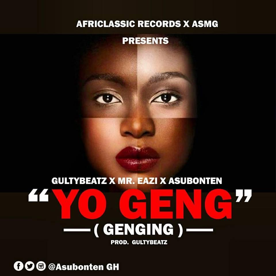 Guilty Beatz x Mr. Eazi x Asubonten – Yo Geng (Prod by Guilty Beatz)