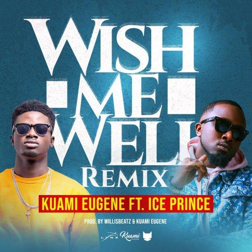 Kuami Eugene – Wish Me Well (Remix) ft Ice Prince (Prod. by Kuami Eugene & Willisbeatz)