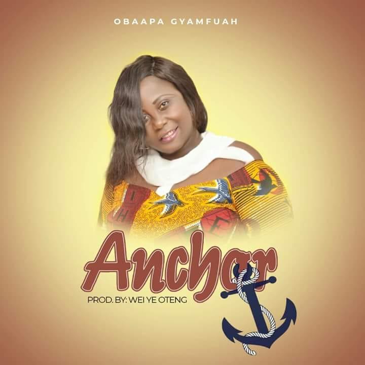 Obaapa Gyamfuah – Anchor (Prod. By Wei Ye Oteng)