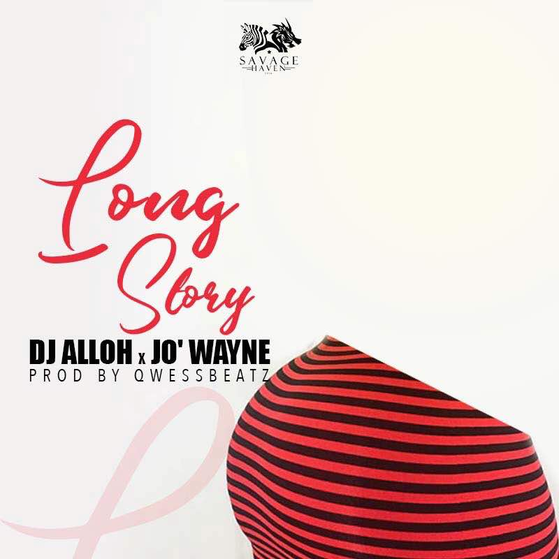 Jo' Wayne × Dj Alloh – Long Story (Prod by QwessBeatz)