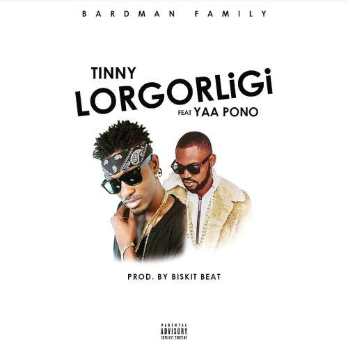 Tinny – Lorgorligi feat. Yaa Pono (Prod. By Bizkit Beatz)