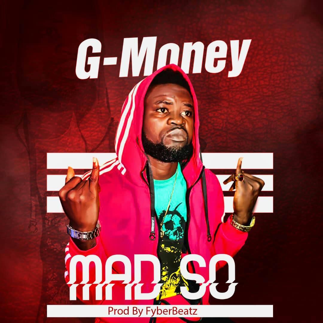 G-Money – Mad So (Prod by Fyber Beatz)