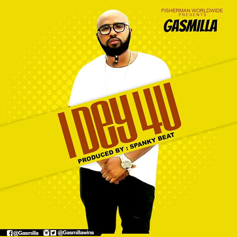 Gasmilla – I Dey 4 U (Prod by Spanky)
