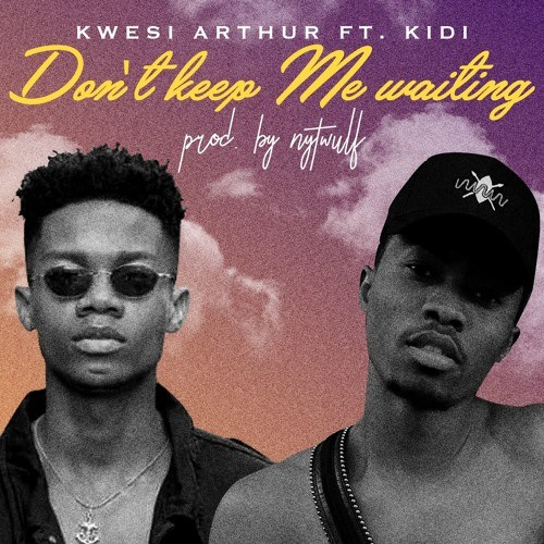 Kwesi Arthur – Don't Keep Me Waiting feat. Kidi (Prod. By Nytwulf)