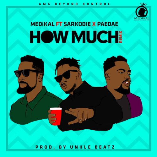Medikal  – How Much (Remix) ft Sarkodie & Paedae (Prod. by Unklebeatz)