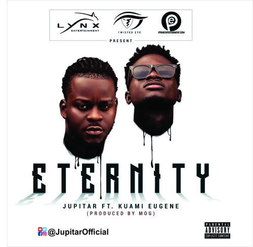 Jupitar – Eternity feat. Kuami Eugene (Prod by MOG Beatz)