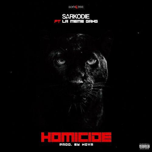 Sarkodie – Homicide ft La Meme Gang (Prod. by Nova)