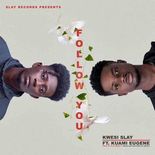 Kwesi Slay – Follow Me ft Kuami Eugene (Prod. by Itz CJ MadeIt)