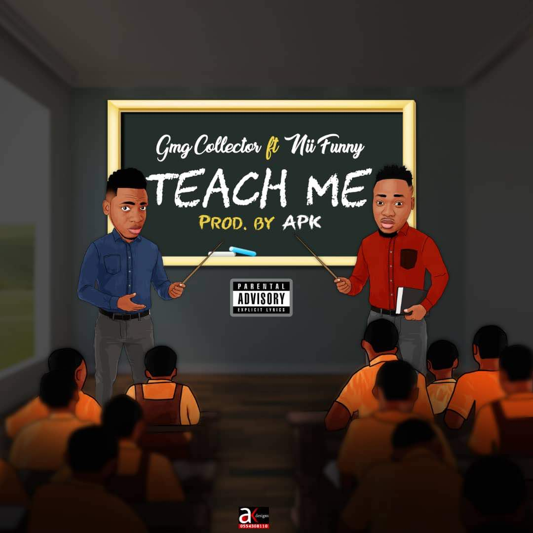 Gmg Collecter – Teach Me Ft Nii Funny (Prod by APK)