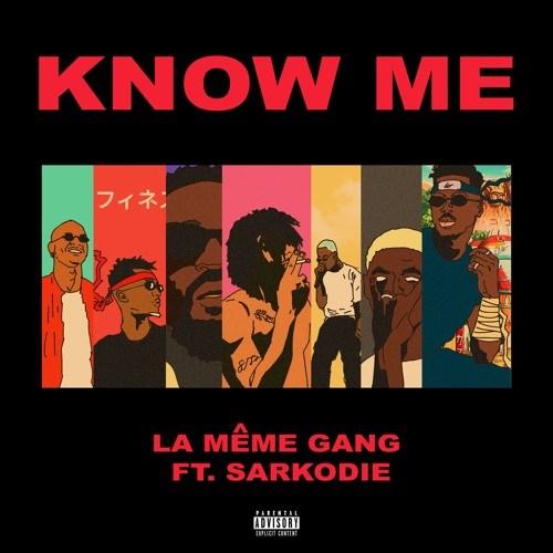 La Meme Gang – Know Me ft Sarkodie (Prod. by DJ Pain)