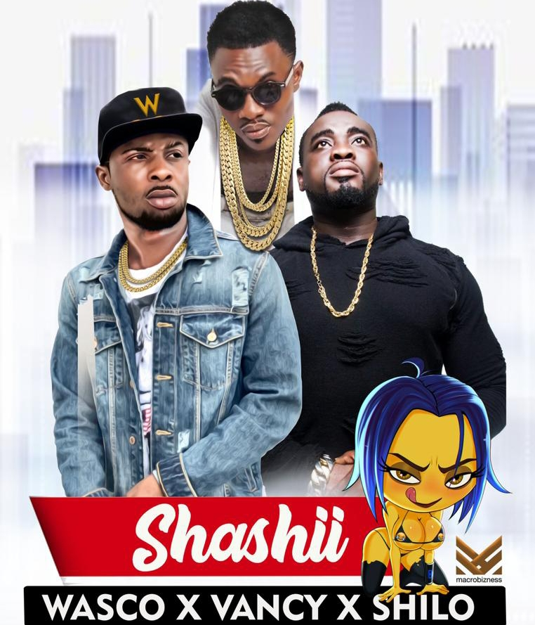 Wasco – Shashii ft Shilo x Vancy (Prod by Eyoh Soundboy)