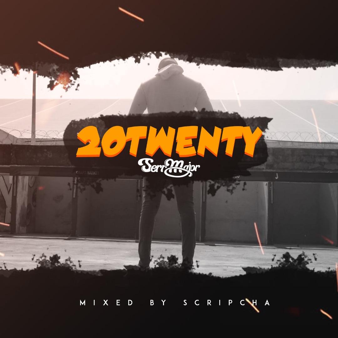 Serr Major – 20Twenty (Mixed By Scripcha)(Audio+Video)