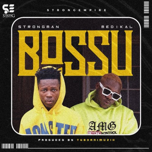 Strongman – Bossu ft. Medikal (Prod. By TubhaniMuzik)
