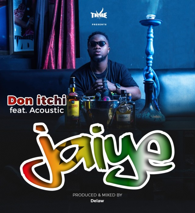 Don Itchi – Jaiye ft Acoustic (Prod By Deelaw)