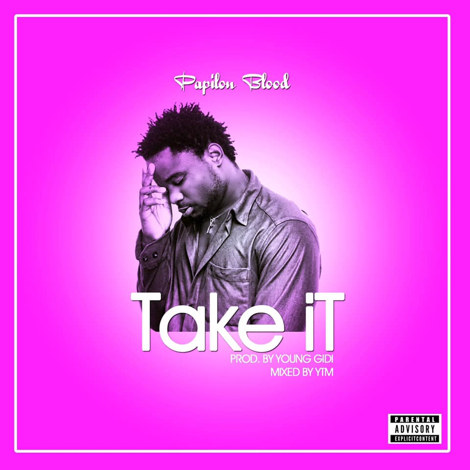 Papilon Blood – Take It (Prod by Young Gidi)