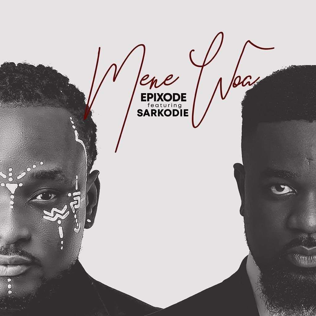 Epixode – Mene Woa ft Sarkodie (Prod by Dream Jay)