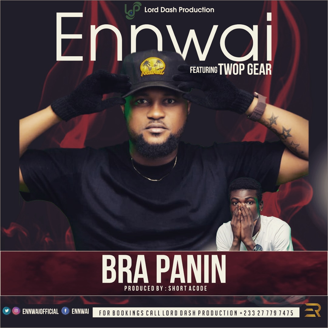 Ennwai – Bra Panin ft Twop Gear (Prod by Short)