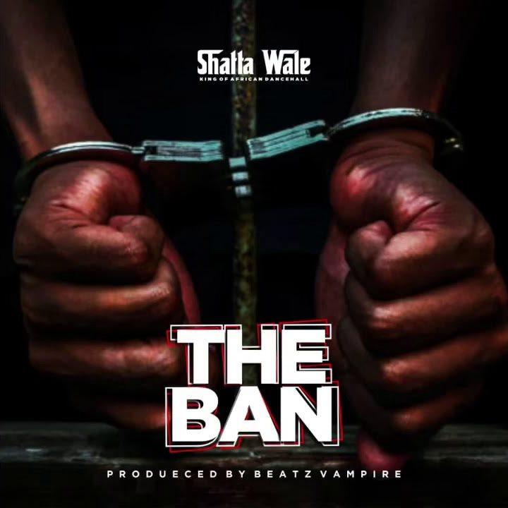 Shatta Wale – The Ban (Prod. by Beatz Vampire)