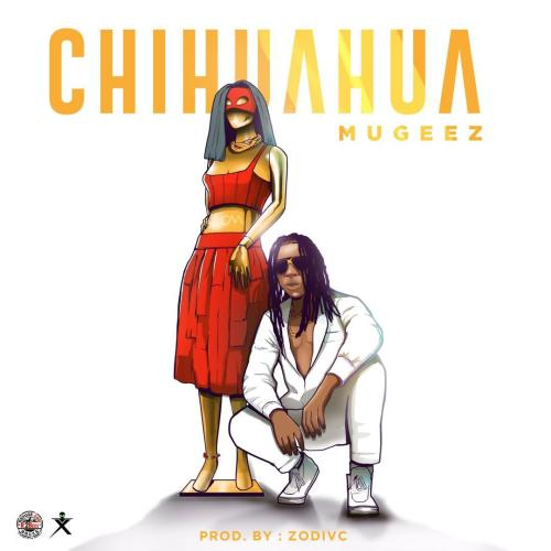 Mugeez – Chihuahua (Prod. by Zodivc)