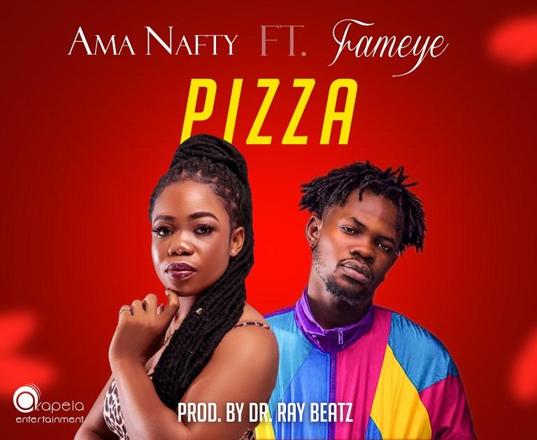 Ama Nafty – Pizza ft Fameye (Prod by Dr Ray)