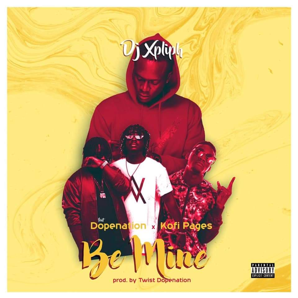 Dj Xpliph – Be Mine ft Dopenation x Kofi Pages