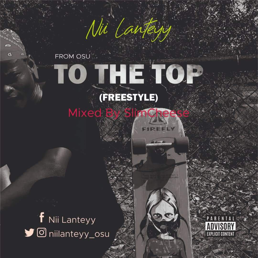 Nii Lanteyy – To The Top (Freestyle) (Audio+Video)