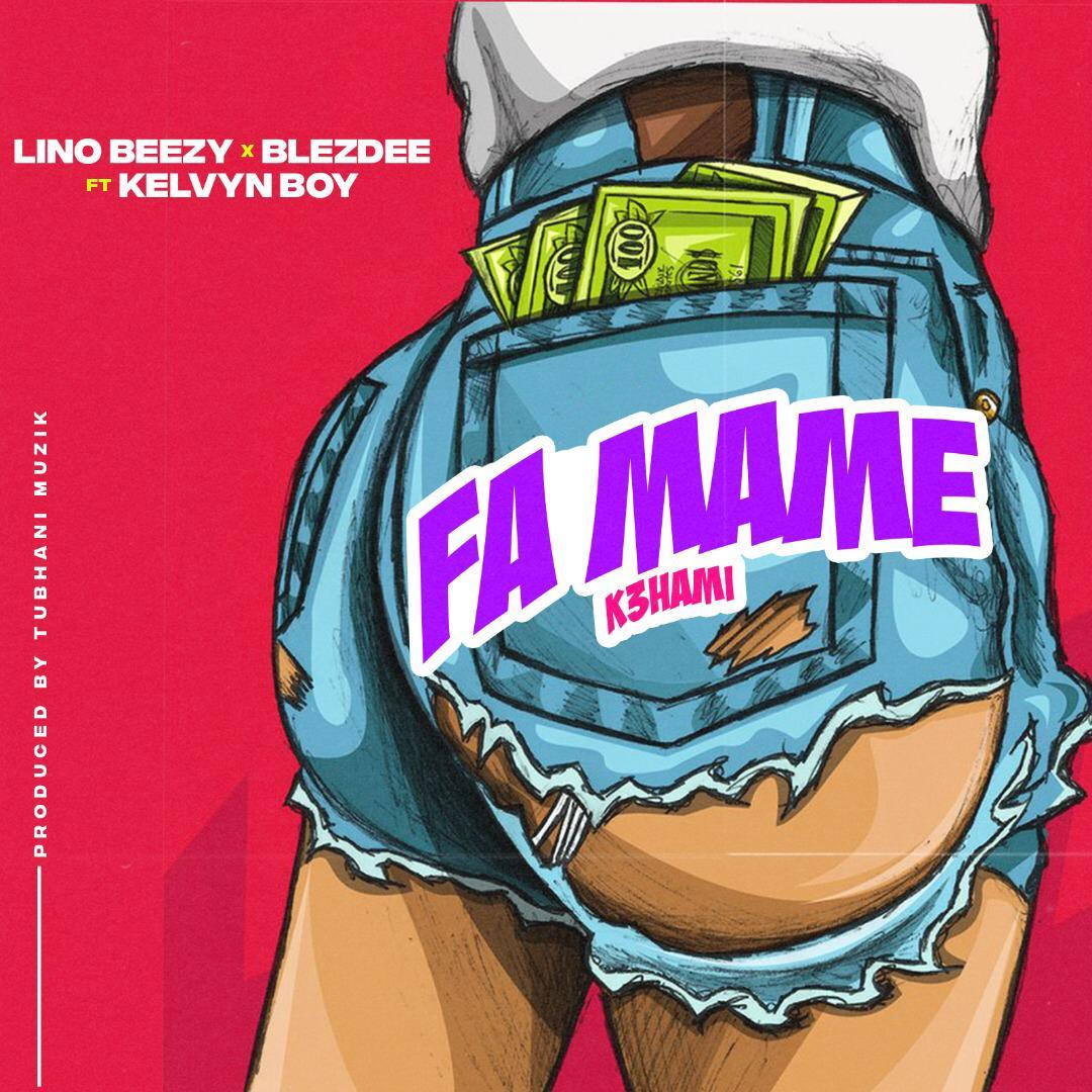 Lino Beezy x Blezdee Feat Kelvyn Boy – FaMame (K3hami) (Prod By Tubhani Muzik)