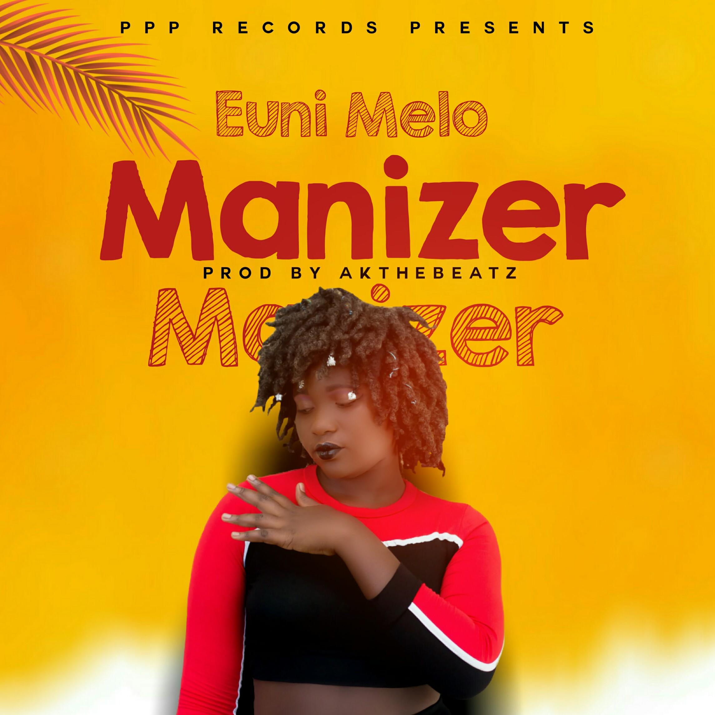 Euni Melo – Manizer Produced by Akthebeatz
