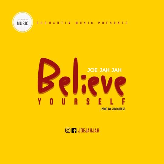 Joe Jah Jah – Believe Yourself (Prod by Slim Cheese)