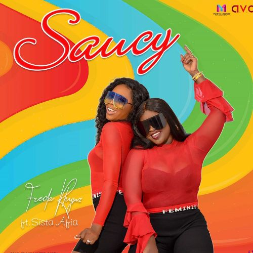 Freda Rhymez – Saucy ft Sista Afia (Prod by Masta Garzy)