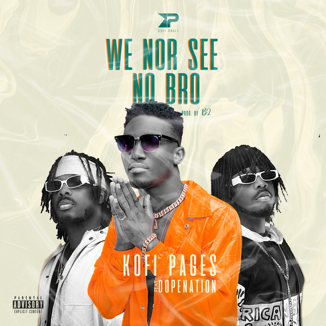 Kofi Pages – We Nor See No Bro ft Dopenation (Prod by B2)