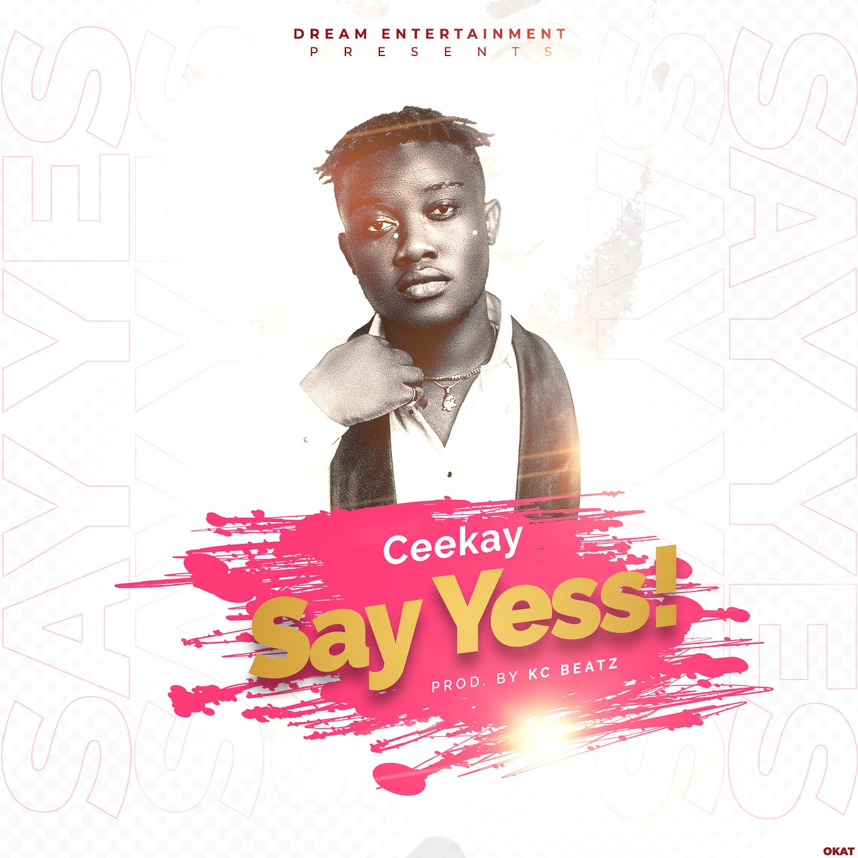 Ceekay — Say Yess (Prod By KC Beatz) MUSIC + VIDEO: