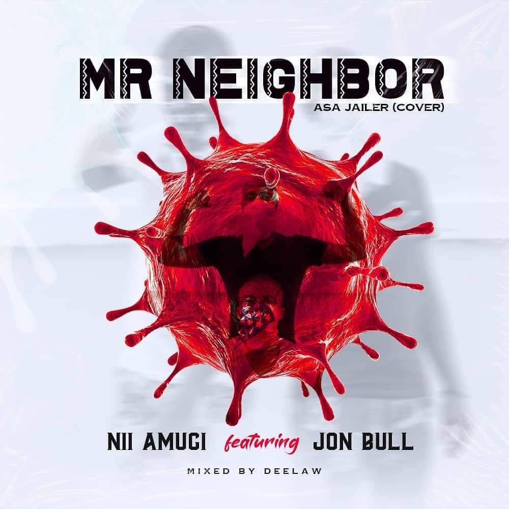 Nii Amugi – Mr Neighbor ft Jon Bull (Asa Jailer Cover)