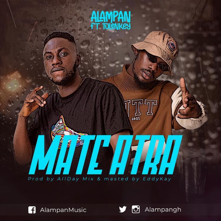 Alampan – Mate Atra ft Tulenkey (Prod by Allday & Mixed by Eddykay)