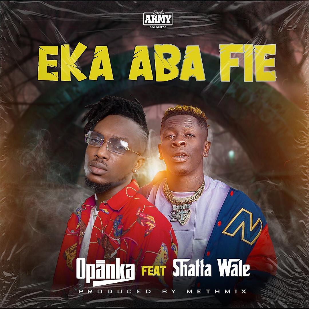 Opanka – Eka Aba Fie ft Shatta Wale (Prod by MethMix)