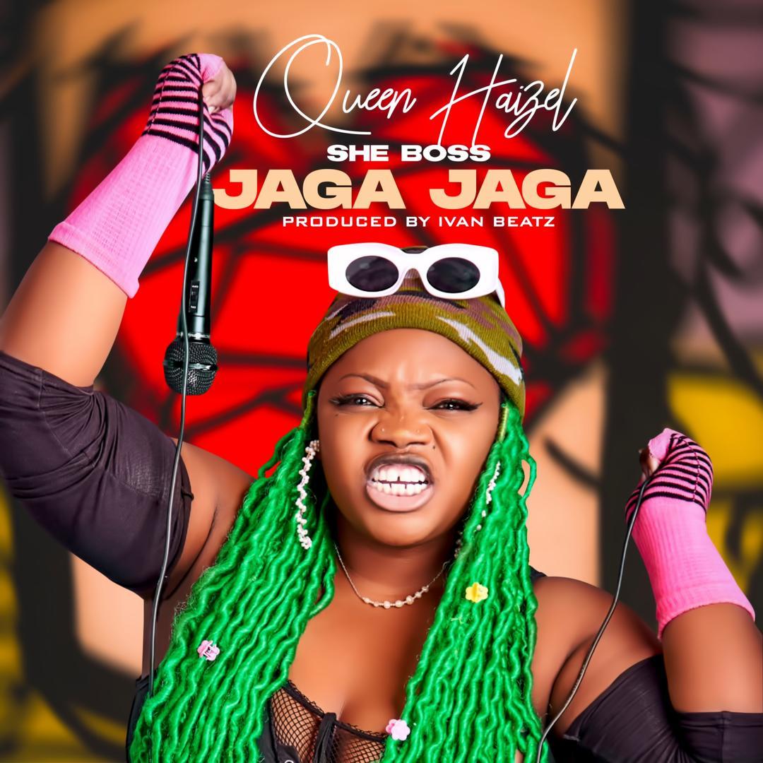 Queen Haizel – Jaga Jaga (Prod. By Ivan Beatz)