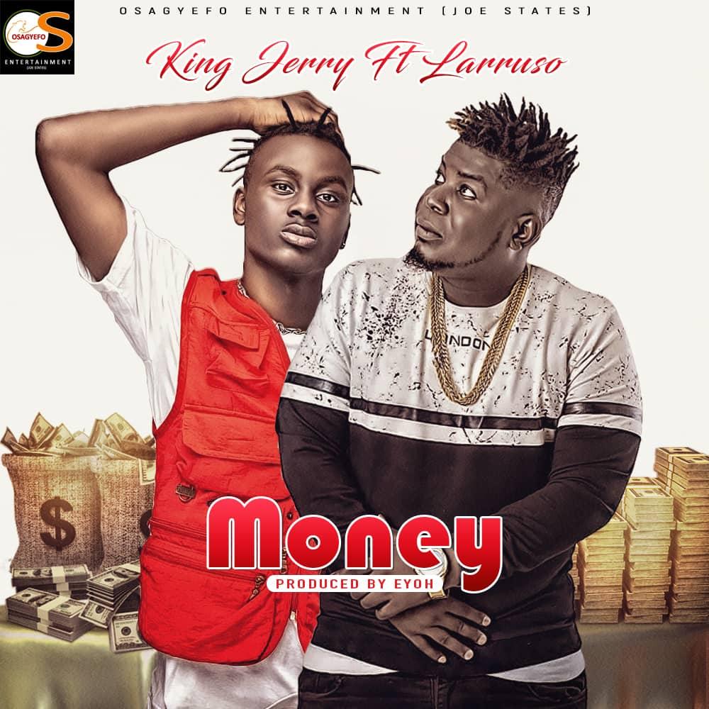 King Jerry – Money ft Larruso (Prod by Eyoh)