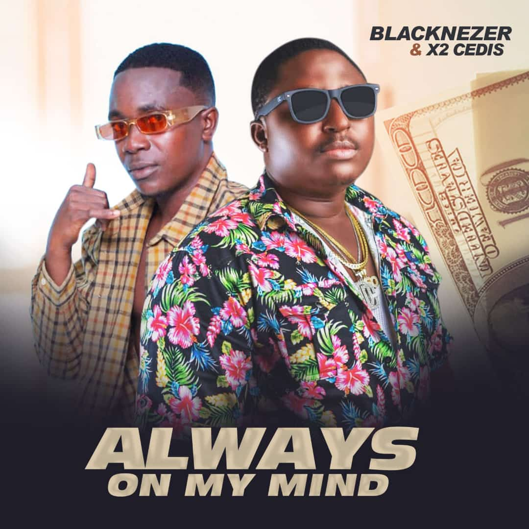 Blacknezer x X2 Cedis – Always On My Mind