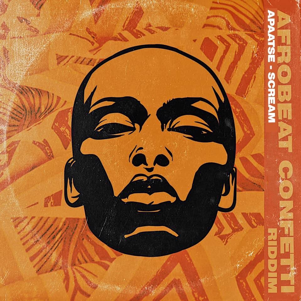 Apaatse – Scream (Afrobeatz Confetti Riddim)