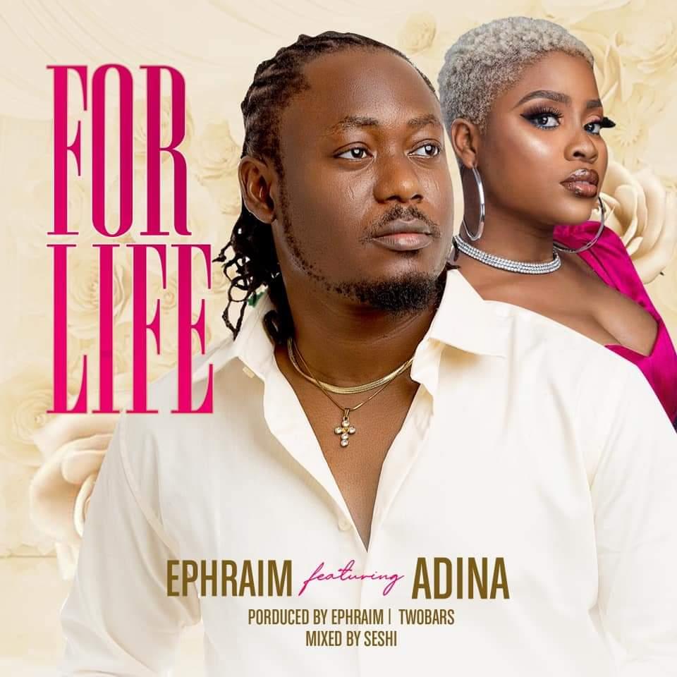 Ephraim – For Life ft Adina (Prod by Ephraim & Two Bars)