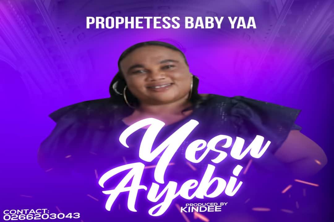 """Prophetess Baby Yaa Releases New Song """"Yesu Ayebi"""""""