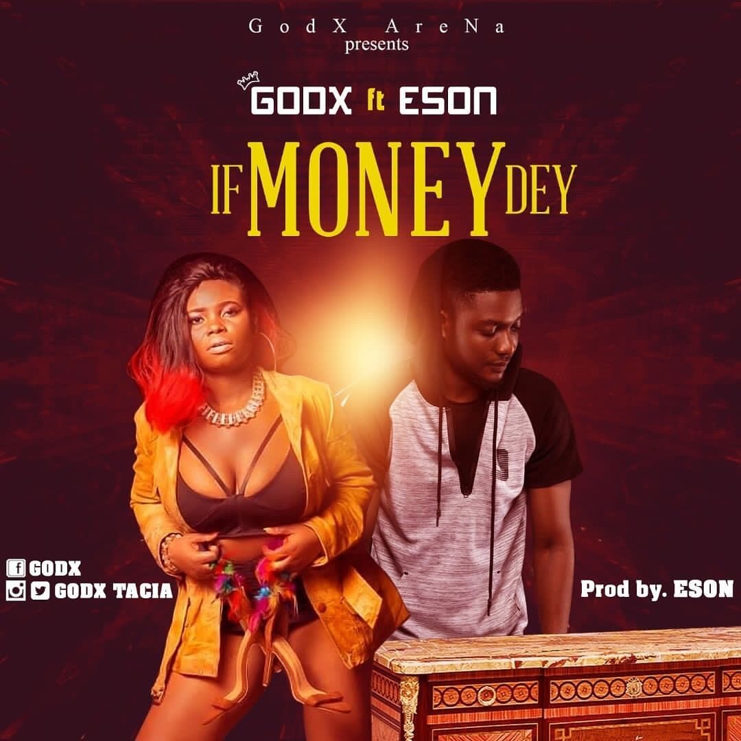 Godx – If Money Dey Ft Eson