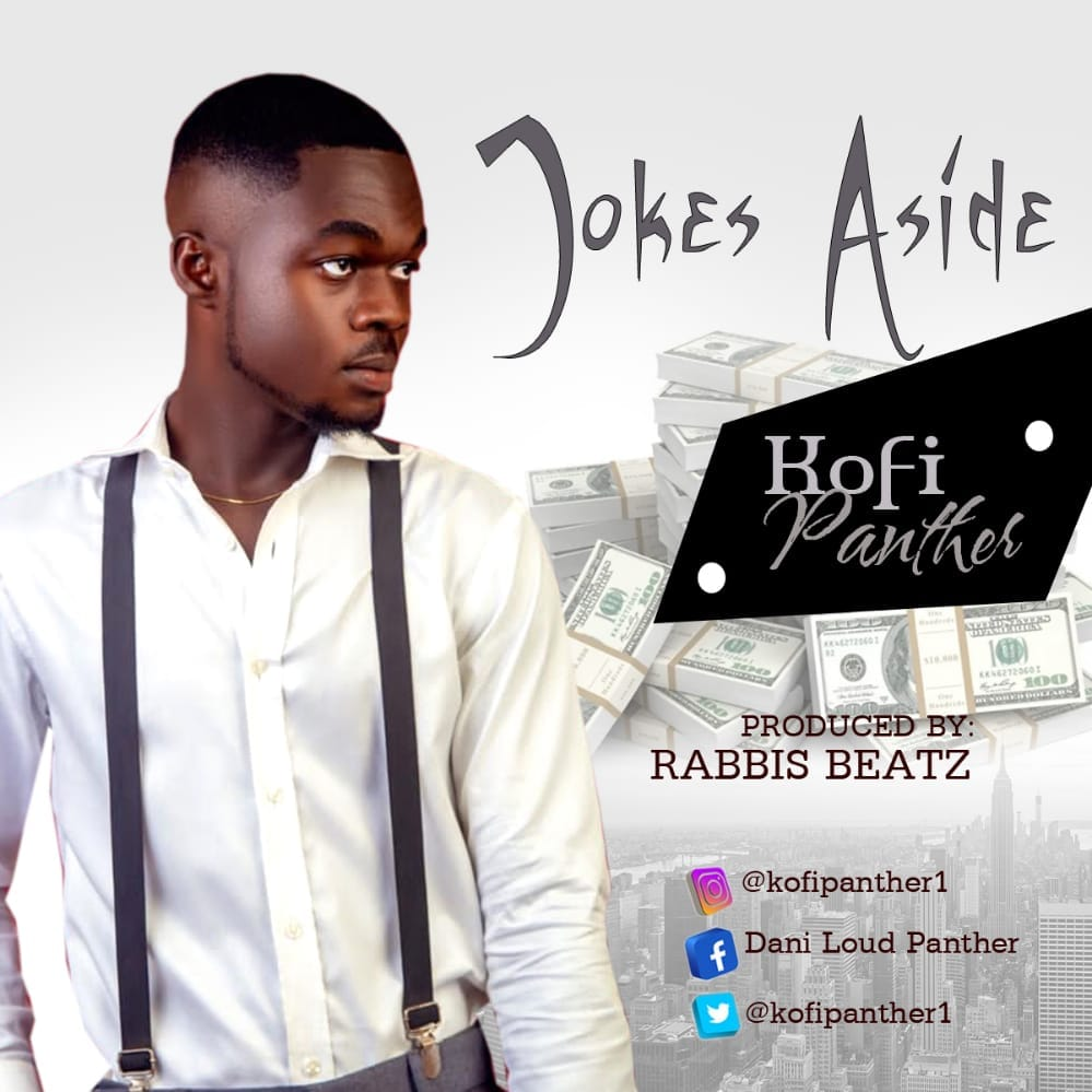 Kofi Panther – Jokes Aside (Prod by Rabbis Beatz)