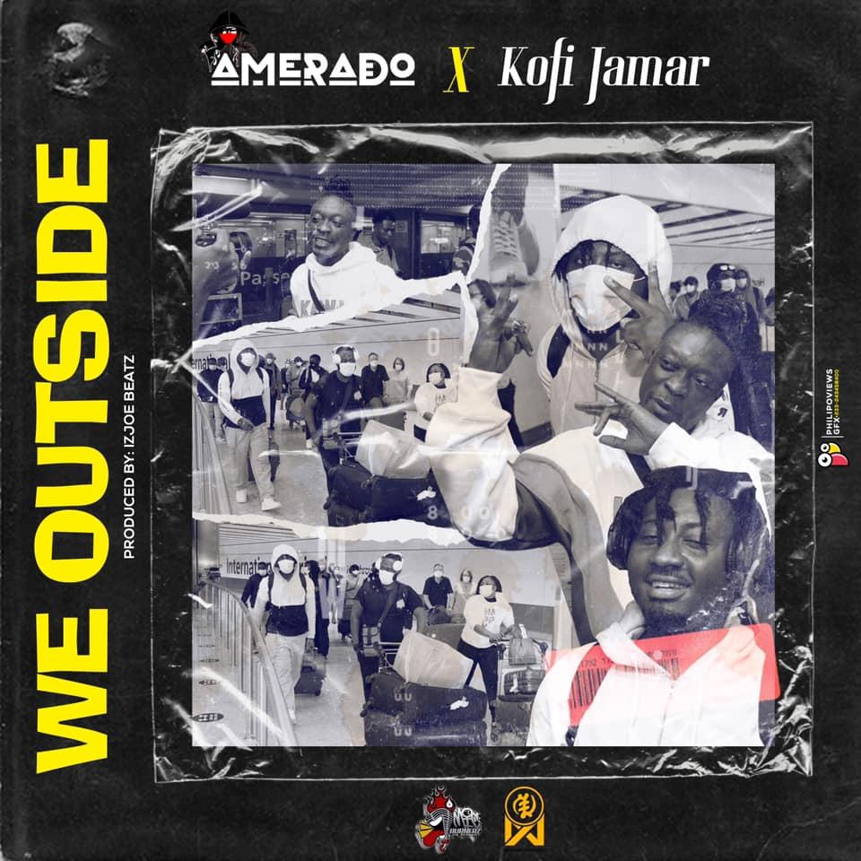 Amerado x Kofi Jamar – We Outside (Prod by IzJoe Beatz)